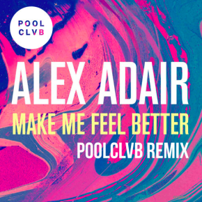 Alex Adair - Make Me Feel Better (POOLCLVB Remix)