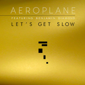 Aeroplane - Let's Get Slow Feat. Benjamin Diamond