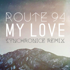YMR Premiere: Route 94 - My Love (Synchronice Remix)