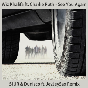 Wiz Khalifa ft Charlie Puth - See You Again (SJUR & Dunisco ft JeyJeySax / Ale Mora Remixes)