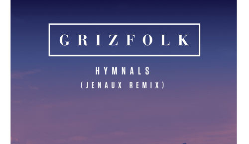 Grizfolk - Hymnals (Jenaux Remix)