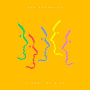 Ben Browning - Friends Of Mine
