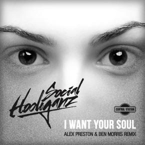 Social Hooliganz - I Want Your Soul (Alex Preston & Ben Morris Remix)
