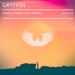 Years & Years - King (Gryffin Remix)
