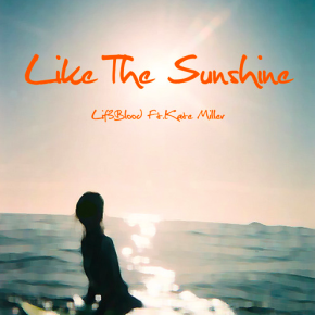 Lifeblood (Ft Kate Miller) - Like The Sunshine
