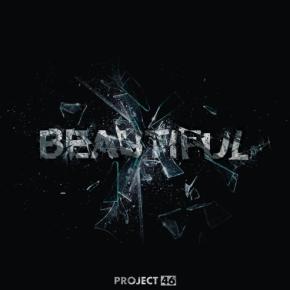 Project 46 - Beautiful (It Hurts)