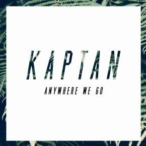 KAPTAN - Anywhere We Go