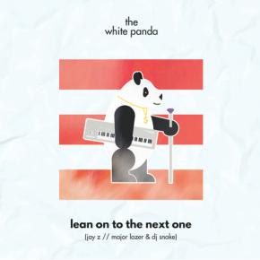The White Panda - Lean On To The Next One (Jay Z // Major Lazer & DJ Snake)