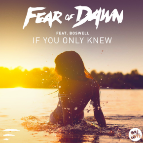 Fear of Dawn - If You Only Knew Ft. Boswell