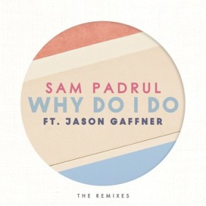 Sam Padrul - Why Do I Do Ft. Jason Gaffner (Funk LeBlanc Remix)