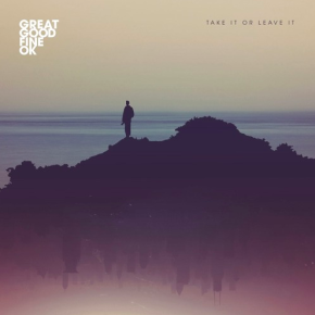 Great Good Fine Ok - Take It Or Leave It