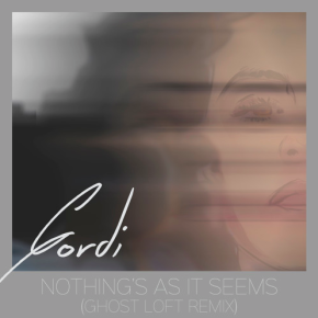 Gordi - Nothing's As It Seems (Ghost Loft Remix)