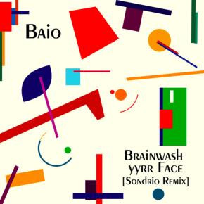 Baio - Brainwash Yyrr Face (Sondrio Remix)