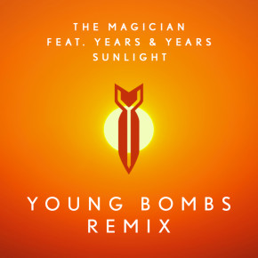 The Magician - Sunlight (feat. Years & Years) [Young Bombs Bootleg]