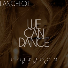 Lancelot - We Can Dance (Goldroom Remix)