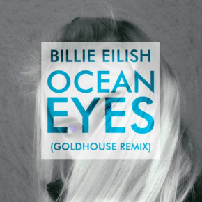Billie Eilish - Ocean Eyes (GOLDHOUSE Remix)