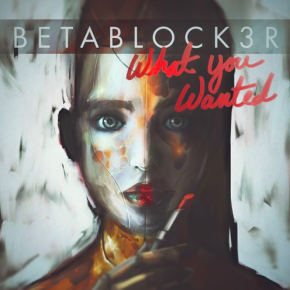 BETABLOCK3R - What You Wanted