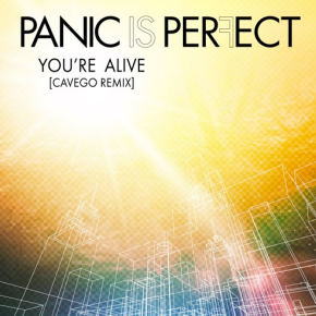 Panic Is Perfect - You're Alive (Cavego Remix)
