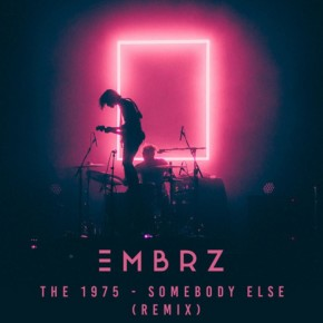 The 1975 - Somebody Else (EMBRZ Remix)