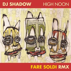 Dj Shadow - High Noon (Fare Soldi remix)