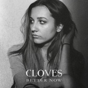 Cloves - Better Now