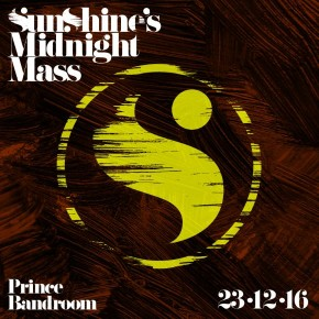 Sunshine's Midnight Mass: Dec 23rd @ Prince Bandroom