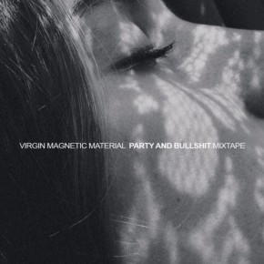 Virgin Magnetic Material - Party And Bullshit Mixtape