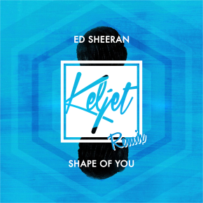 Ed Sheeran - Shape Of You (Keljet Remix)