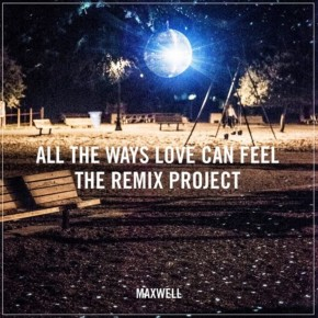 Maxwell - All The Ways Love Can Feel (The Aston Shuffle Remix)