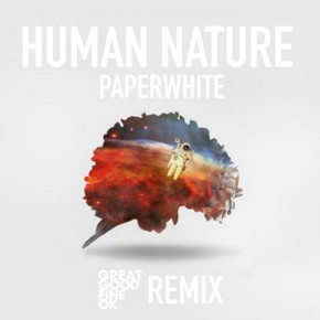 Paperwhite - Human Nature (Great Good Fine Ok Remix)