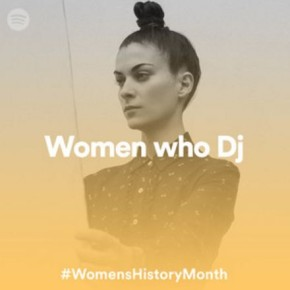 #WomensHistoryMonth on Spotify: Women Who DJ