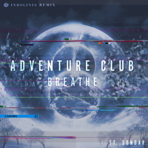Adventure Club - Breathe feat. SONDAR (Indiginis Remix)