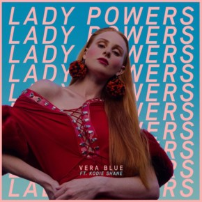 Vera Blue - Lady Powers (ft. Kodie Shane)