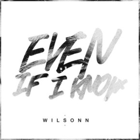 Wilsonn - Even If I Know